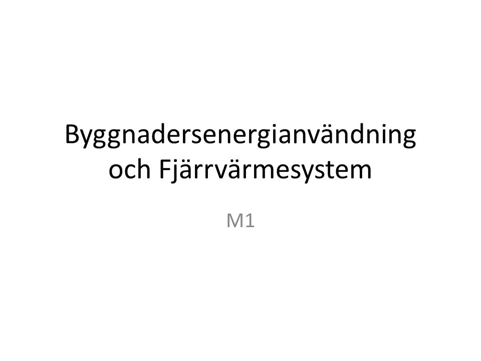Byggnadersenergianvändning och Fjärrvärmesystem M1