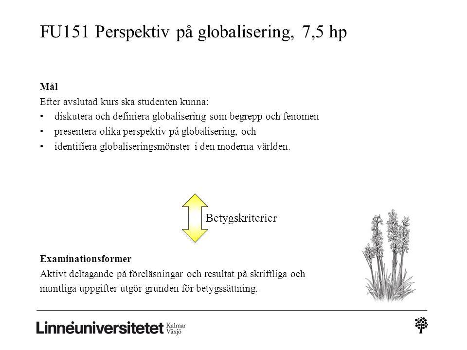 FU151 Perspektiv på globalisering, 7,5 hp Examinationsformer Aktivt deltagande på föreläsningar och resultat på skriftliga och muntliga uppgifter utgö