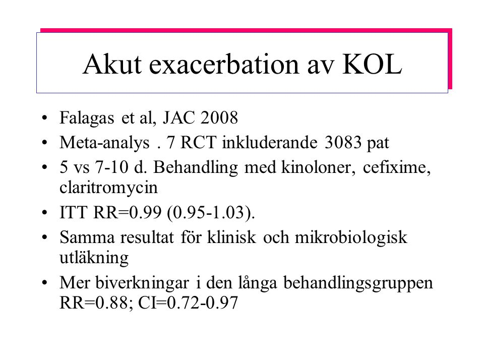 Falagas et al, JAC 2008 Meta-analys. 7 RCT inkluderande 3083 pat 5 vs 7-10 d. Behandling med kinoloner, cefixime, claritromycin ITT RR=0.99 (0.95-1.03