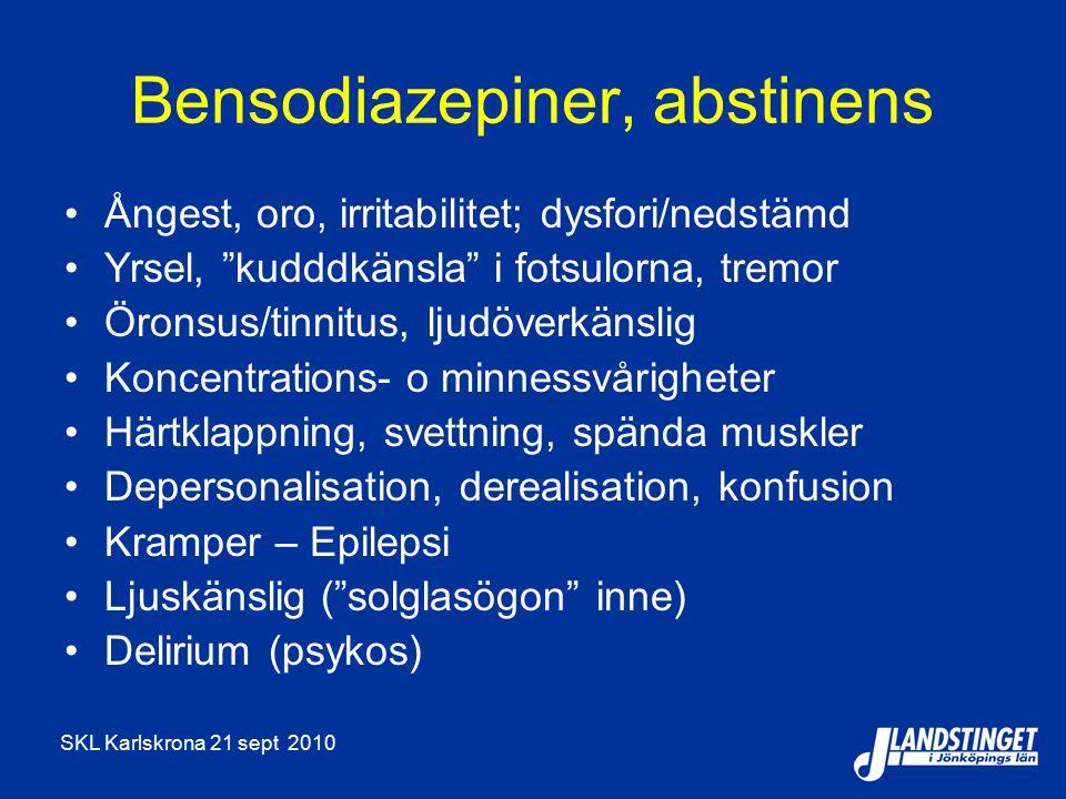 SKL Karlskrona 21 sept 2010 Bensodiazepiner, abstinens Ångest, oro, irritabilitet; dysfori/nedstämd Yrsel, kudddkänsla i fotsulorna, tremor Öronsus/tinnitus, ljudöverkänslig Koncentrations- o minnessvårigheter Härtklappning, svettning, spända muskler Depersonalisation, derealisation, konfusion Kramper – Epilepsi Ljuskänslig ( solglasögon inne) Delirium (psykos)
