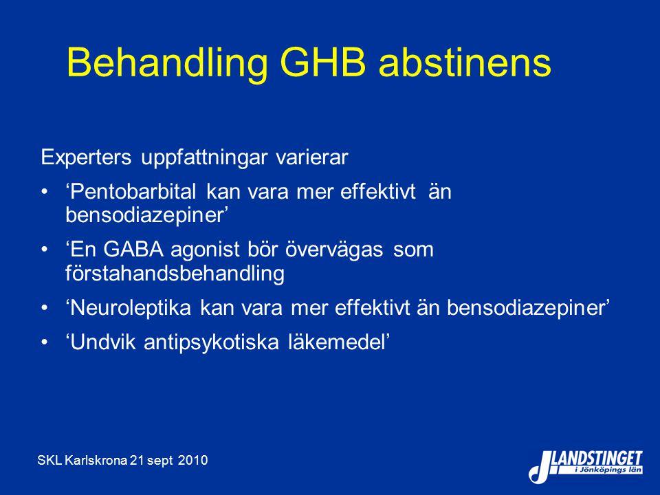 SKL Karlskrona 21 sept 2010 Behandling GHB abstinens Experters uppfattningar varierar 'Pentobarbital kan vara mer effektivt än bensodiazepiner' 'En GABA agonist bör övervägas som förstahandsbehandling 'Neuroleptika kan vara mer effektivt än bensodiazepiner' 'Undvik antipsykotiska läkemedel'