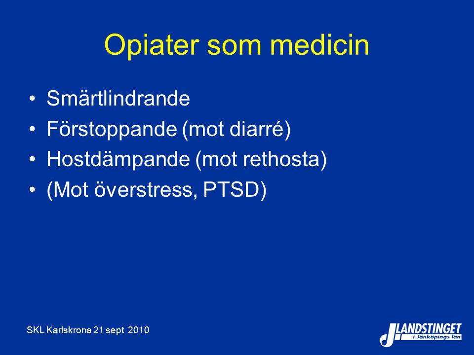 SKL Karlskrona 21 sept 2010 Opiater som medicin Smärtlindrande Förstoppande (mot diarré) Hostdämpande (mot rethosta) (Mot överstress, PTSD)