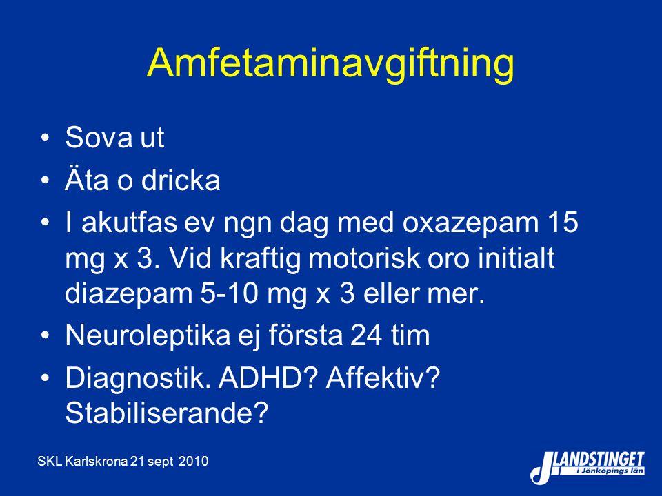 SKL Karlskrona 21 sept 2010 Amfetaminavgiftning Sova ut Äta o dricka I akutfas ev ngn dag med oxazepam 15 mg x 3.