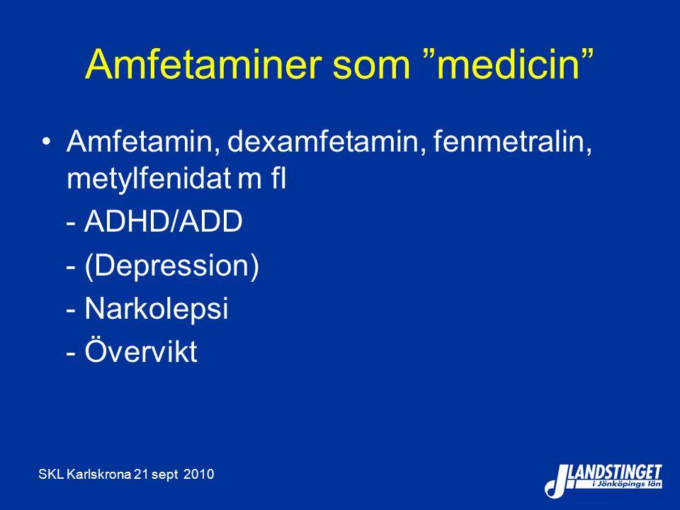 SKL Karlskrona 21 sept 2010 Amfetaminer som medicin Amfetamin, dexamfetamin, fenmetralin, metylfenidat m fl - ADHD/ADD - (Depression) - Narkolepsi - Övervikt