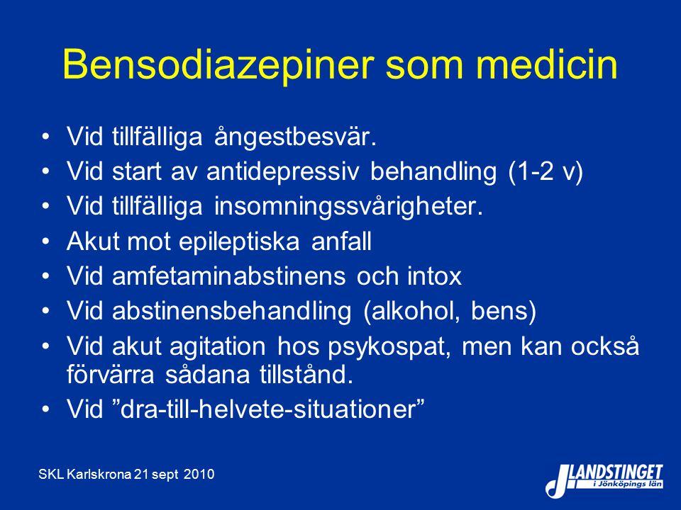 SKL Karlskrona 21 sept 2010 Bensodiazepiner som medicin Vid tillfälliga ångestbesvär. Vid start av antidepressiv behandling (1-2 v) Vid tillfälliga in