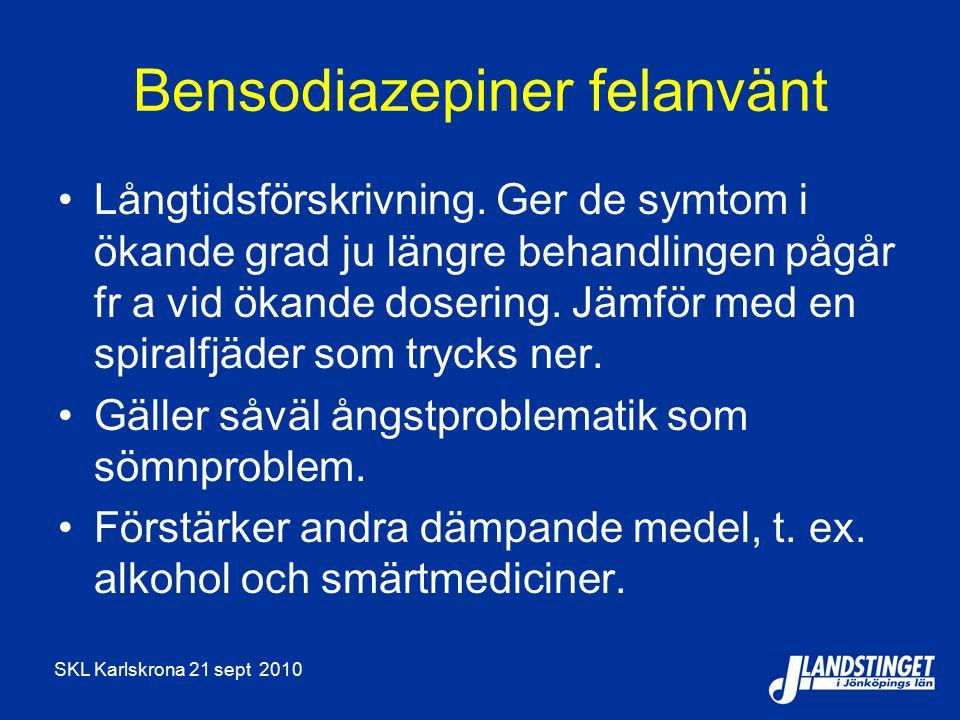 SKL Karlskrona 21 sept 2010 Bensodiazepiner felanvänt Långtidsförskrivning. Ger de symtom i ökande grad ju längre behandlingen pågår fr a vid ökande d