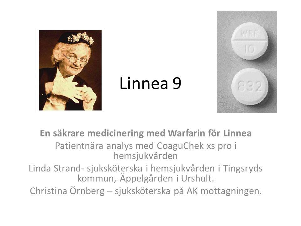 Linnea 9 En säkrare medicinering med Warfarin för Linnea Patientnära analys med CoaguChek xs pro i hemsjukvården Linda Strand- sjuksköterska i hemsjukvården i Tingsryds kommun, Äppelgården i Urshult.