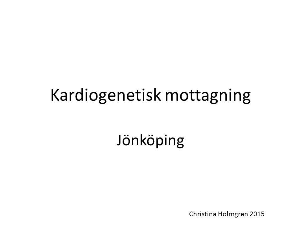Kardiogenetisk mottagning Jönköping Christina Holmgren 2015