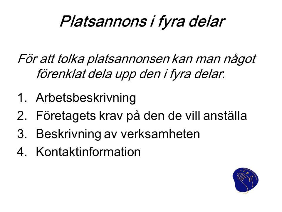 Platsannons i fyra delar För att tolka platsannonsen kan man något förenklat dela upp den i fyra delar: 1.Arbetsbeskrivning 2.Företagets krav på den d
