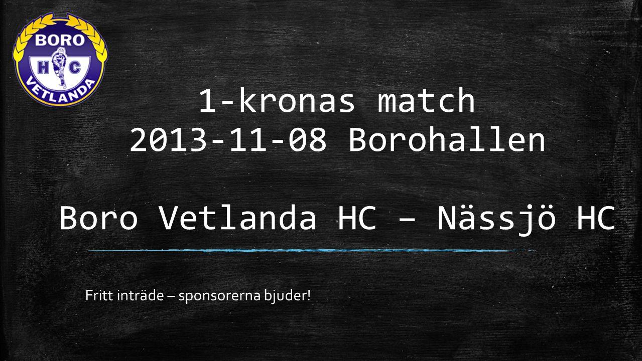 1-kronas match 2013-11-08 Borohallen Boro Vetlanda HC – Nässjö HC Fritt inträde – sponsorerna bjuder!