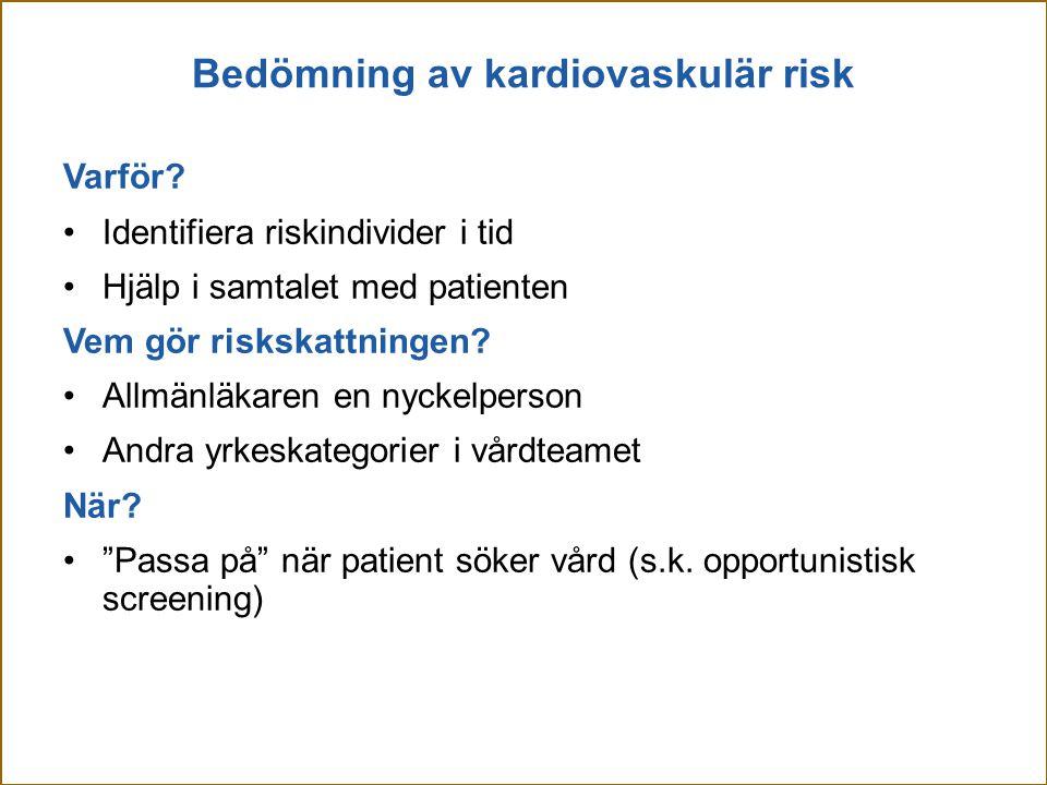 Bedömning av kardiovaskulär risk Varför? Identifiera riskindivider i tid Hjälp i samtalet med patienten Vem gör riskskattningen? Allmänläkaren en nyck