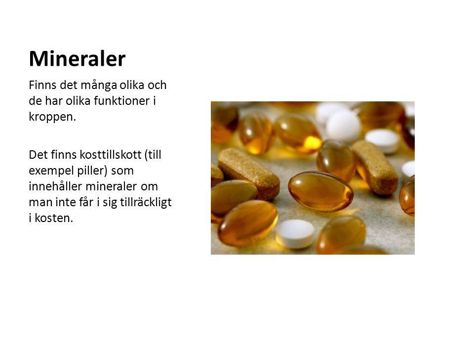 Mineraler Finns det många olika och de har olika funktioner i kroppen. Det finns kosttillskott (till exempel piller) som innehåller mineraler om man i