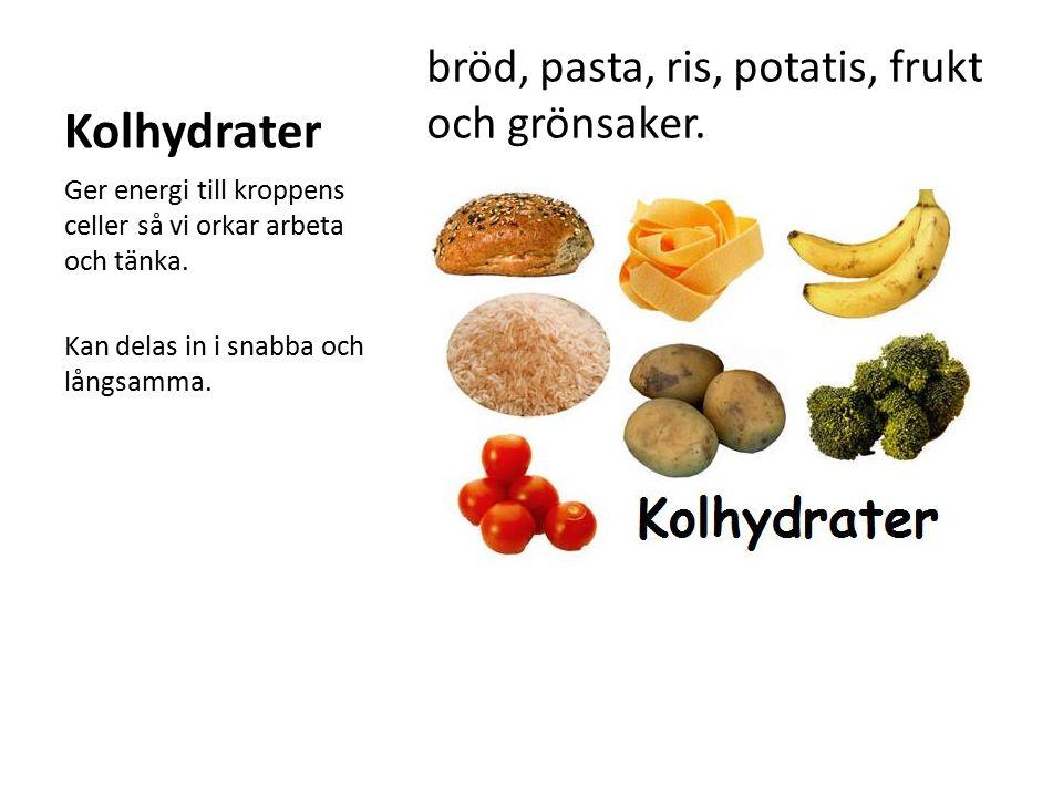 Kolhydrater bröd, pasta, ris, potatis, frukt och grönsaker. Ger energi till kroppens celler så vi orkar arbeta och tänka. Kan delas in i snabba och lå
