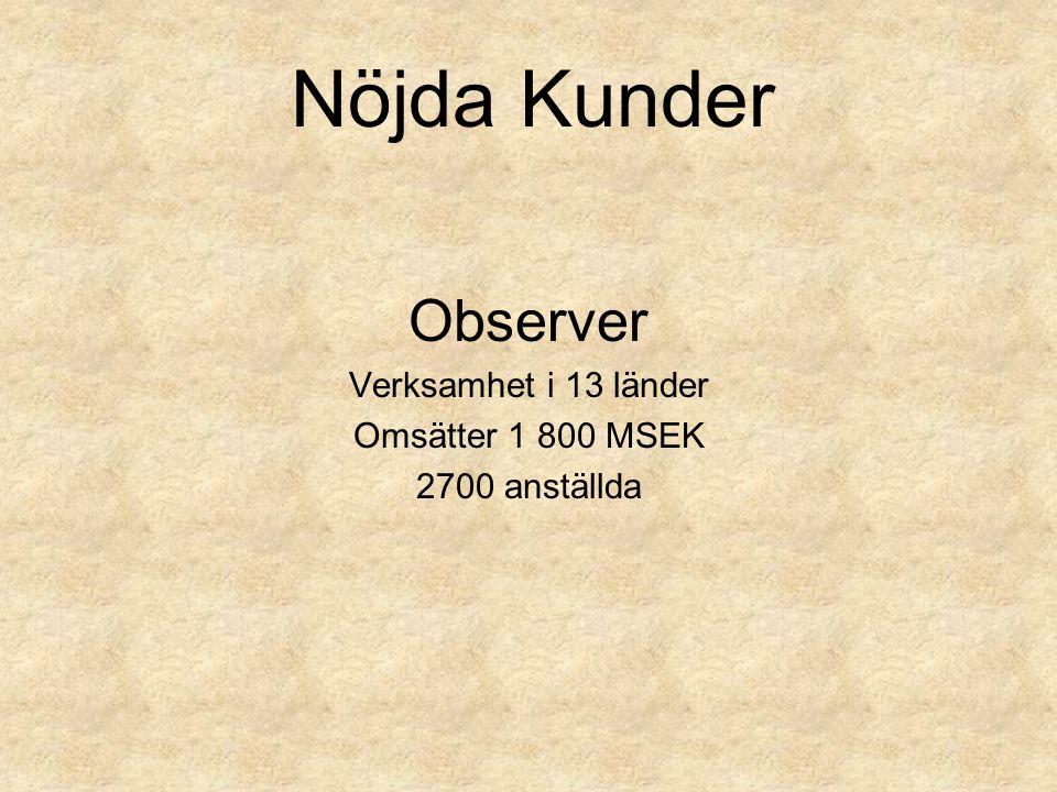 Observer Verksamhet i 13 länder Omsätter 1 800 MSEK 2700 anställda Nöjda Kunder