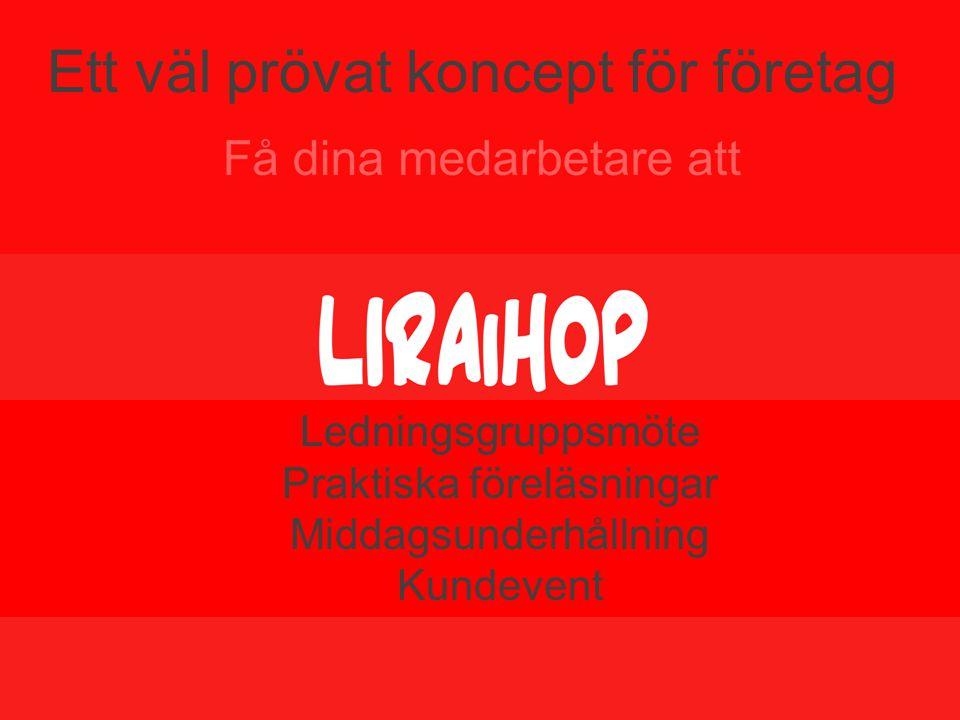 Ett praktiskt föredrag Lasse Axelsson Få dina medarbetare att Ett väl prövat koncept för företag Ledningsgruppsmöte Praktiska föreläsningar Middagsunderhållning Kundevent