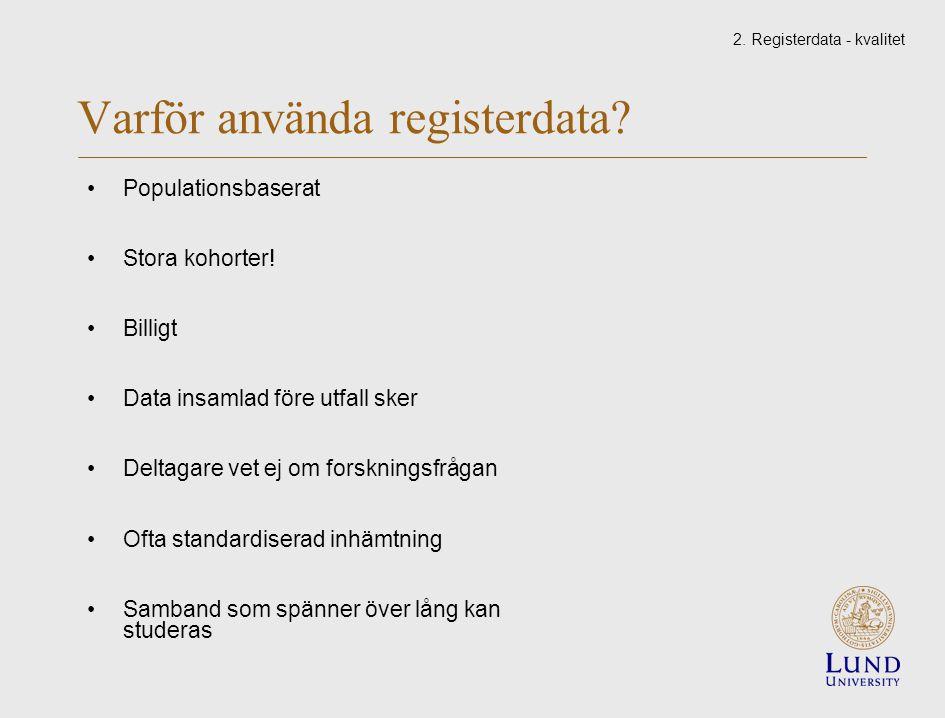 Varför använda registerdata. Populationsbaserat Stora kohorter.