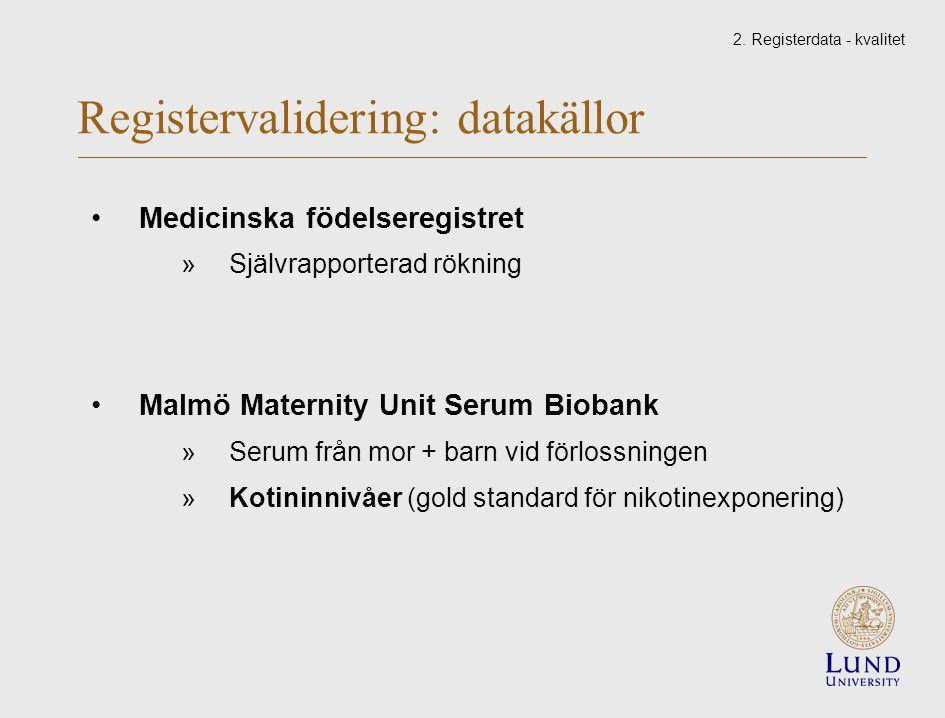 Registervalidering: datakällor Medicinska födelseregistret »Självrapporterad rökning Malmö Maternity Unit Serum Biobank »Serum från mor + barn vid förlossningen »Kotininnivåer (gold standard för nikotinexponering) 2.