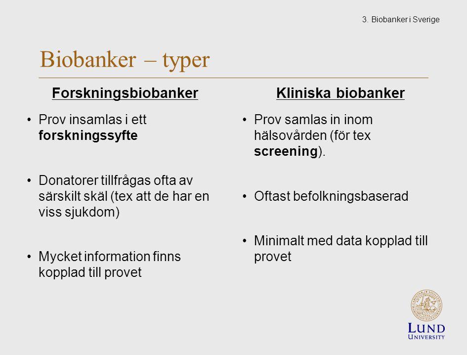 Biobanker – typer Forskningsbiobanker Prov insamlas i ett forskningssyfte Donatorer tillfrågas ofta av särskilt skäl (tex att de har en viss sjukdom) Mycket information finns kopplad till provet Kliniska biobanker Prov samlas in inom hälsovården (för tex screening).