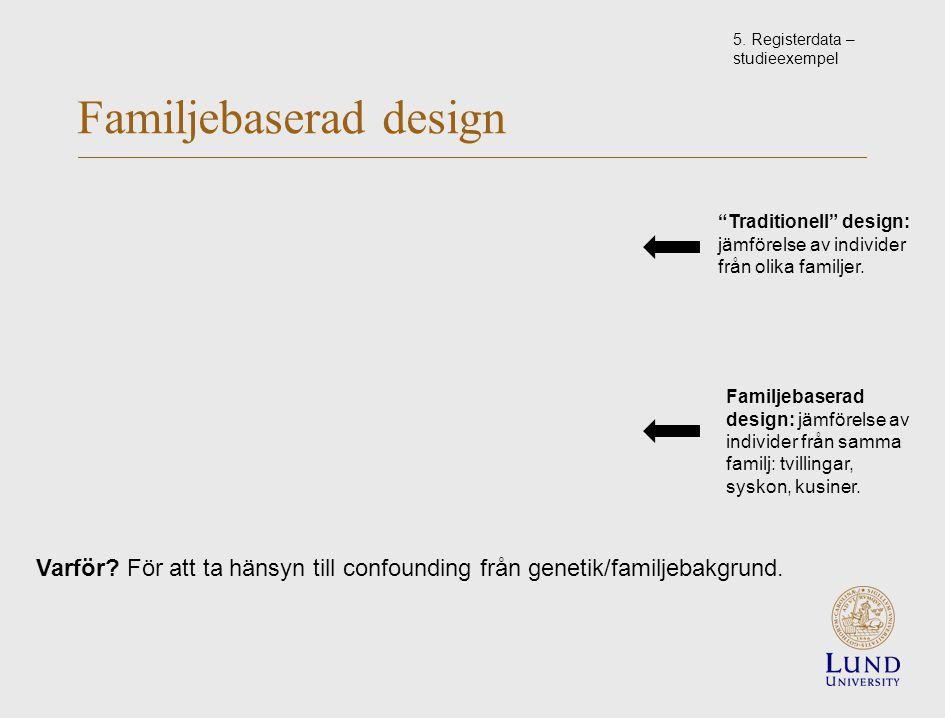 Familjebaserad design Traditionell design: jämförelse av individer från olika familjer.