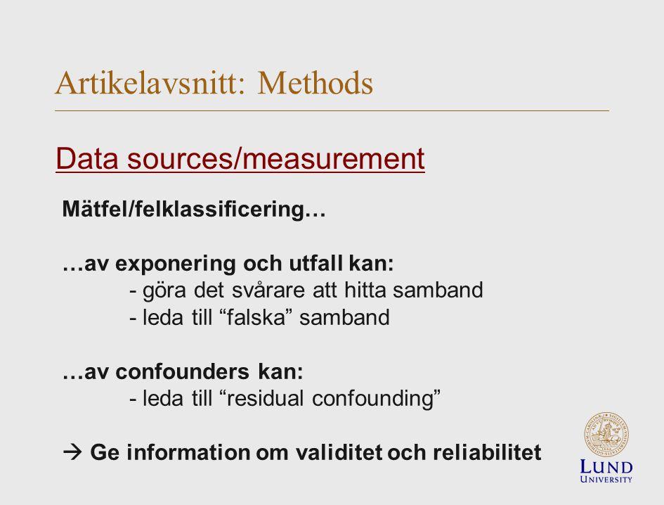 Mätfel/felklassificering… …av exponering och utfall kan: - göra det svårare att hitta samband - leda till falska samband …av confounders kan: - leda till residual confounding  Ge information om validitet och reliabilitet Artikelavsnitt: Methods Data sources/measurement