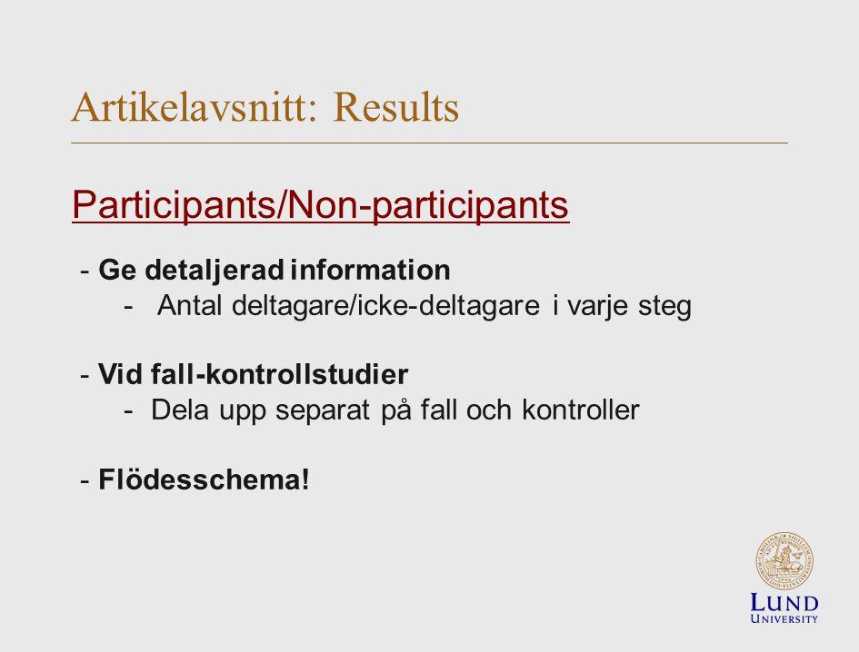 - Ge detaljerad information - Antal deltagare/icke-deltagare i varje steg - Vid fall-kontrollstudier -Dela upp separat på fall och kontroller - Flödesschema.