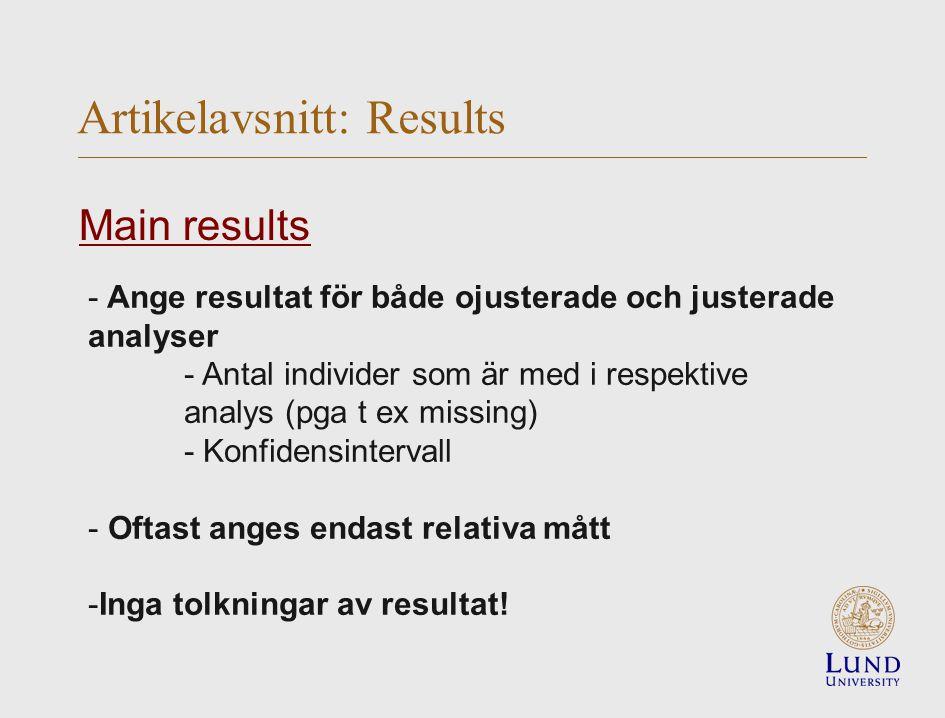 - Ange resultat för både ojusterade och justerade analyser - Antal individer som är med i respektive analys (pga t ex missing) - Konfidensintervall - Oftast anges endast relativa mått -Inga tolkningar av resultat.