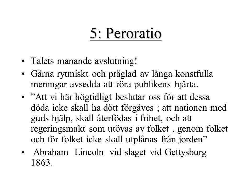 """5: Peroratio Talets manande avslutning! Gärna rytmiskt och präglad av långa konstfulla meningar avsedda att röra publikens hjärta. """"Att vi här högtidl"""
