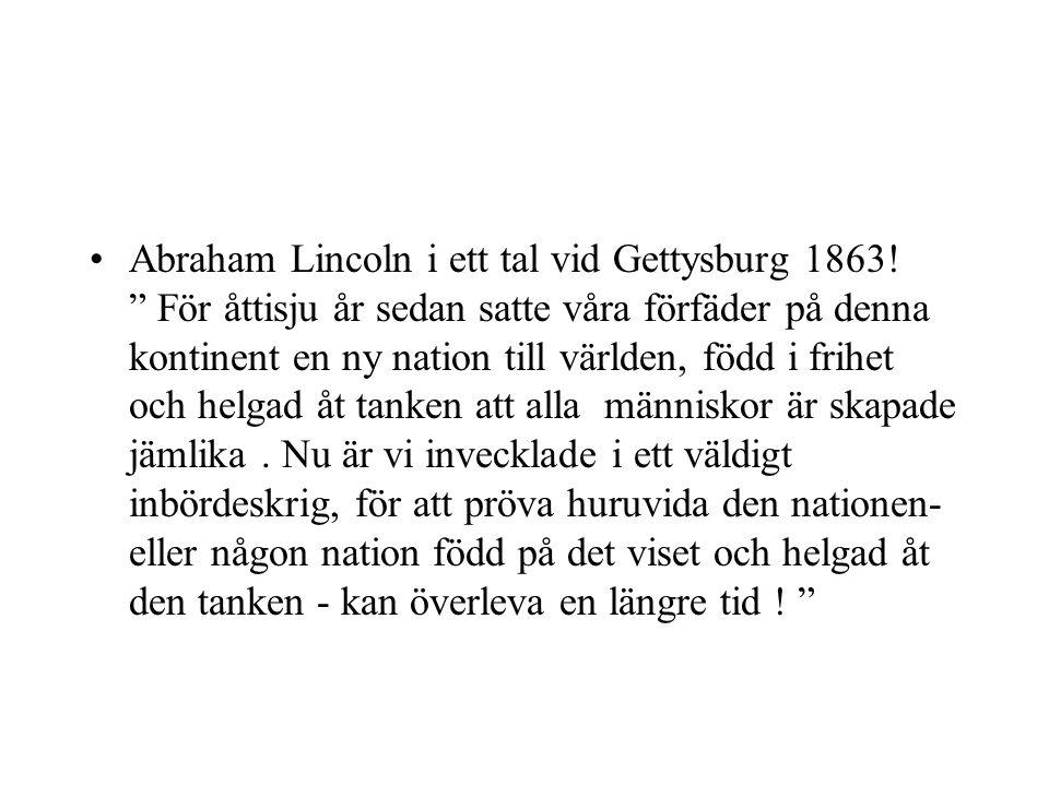 """Abraham Lincoln i ett tal vid Gettysburg 1863! """" För åttisju år sedan satte våra förfäder på denna kontinent en ny nation till världen, född i frihet"""