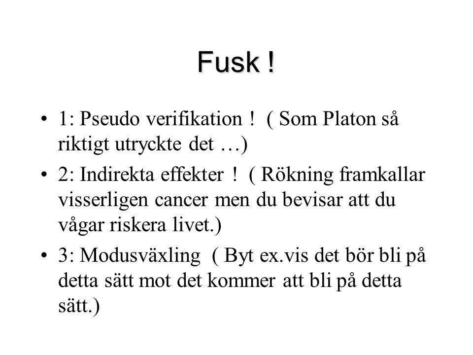 Fusk ! 1: Pseudo verifikation ! ( Som Platon så riktigt utryckte det …) 2: Indirekta effekter ! ( Rökning framkallar visserligen cancer men du bevisar
