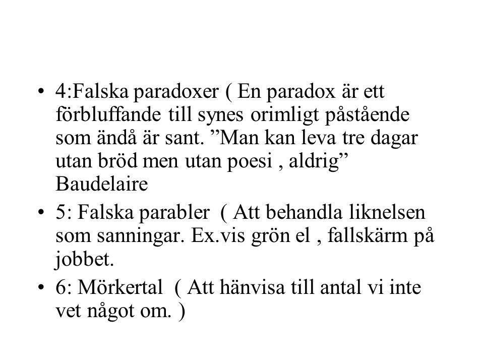 """4:Falska paradoxer ( En paradox är ett förbluffande till synes orimligt påstående som ändå är sant. """"Man kan leva tre dagar utan bröd men utan poesi,"""