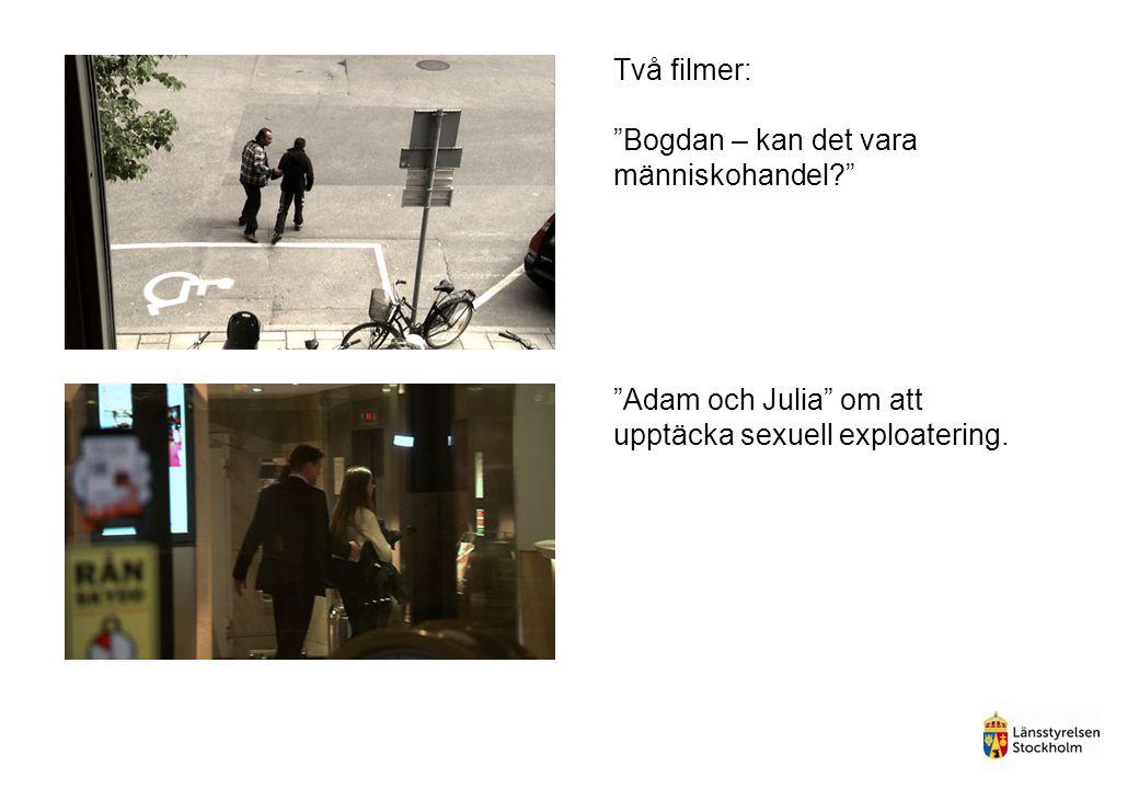 """Två filmer: """"Bogdan – kan det vara människohandel?"""" """"Adam och Julia"""" om att upptäcka sexuell exploatering."""