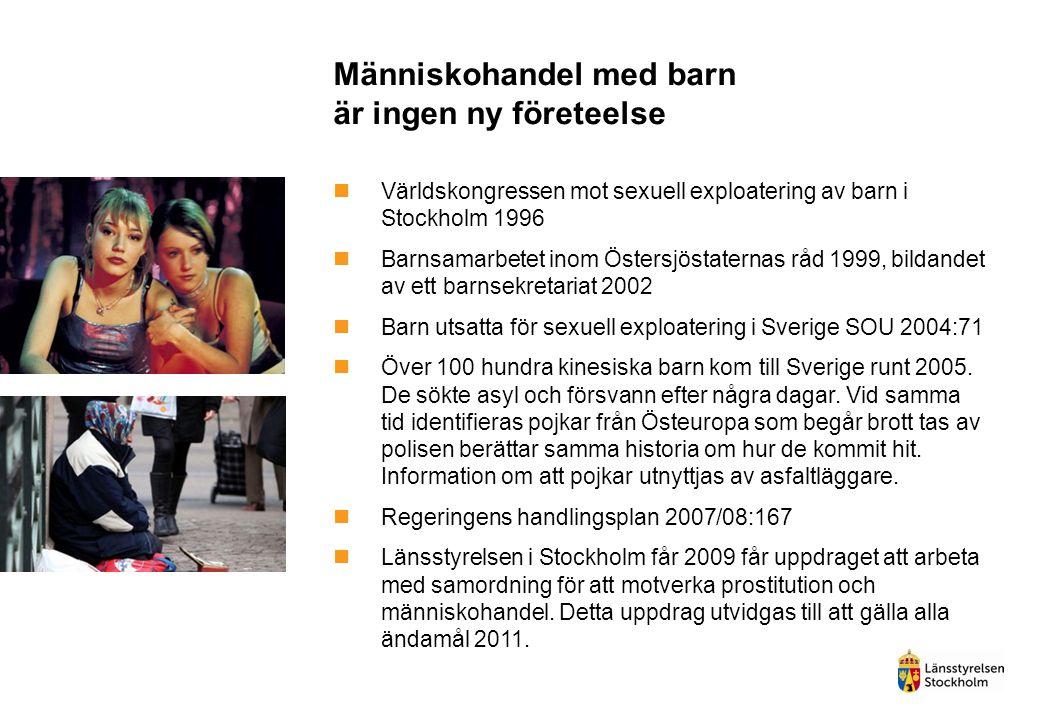 Människohandel med barn är ingen ny företeelse Världskongressen mot sexuell exploatering av barn i Stockholm 1996 Barnsamarbetet inom Östersjöstaternas råd 1999, bildandet av ett barnsekretariat 2002 Barn utsatta för sexuell exploatering i Sverige SOU 2004:71 Över 100 hundra kinesiska barn kom till Sverige runt 2005.