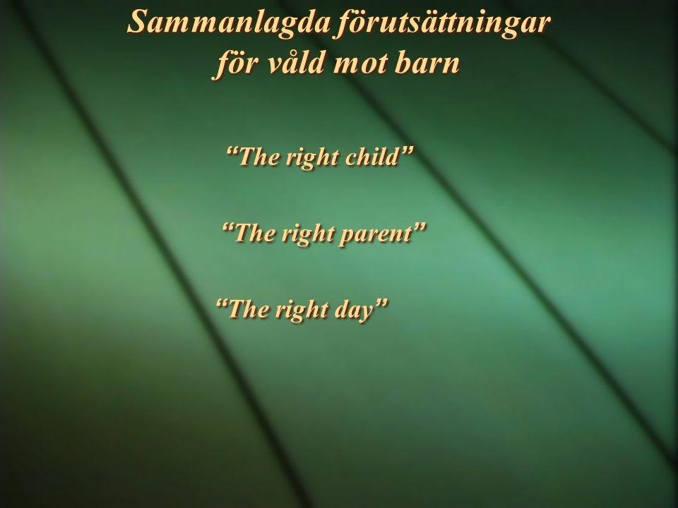 """Sammanlagda förutsättningar för våld mot barn """" The right child """" """" The right parent """" """" The right day """" """" The right child """" """" The right parent """" """" Th"""