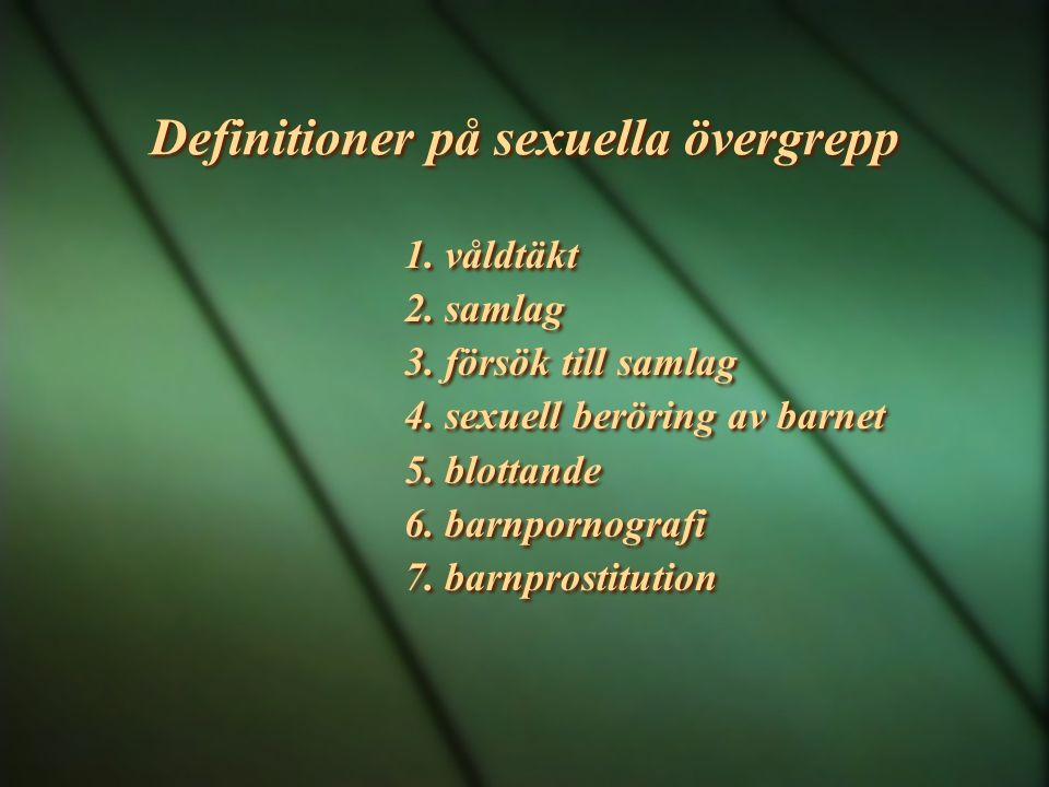 Definitioner på sexuella övergrepp 1. våldtäkt 2. samlag 3. försök till samlag 4. sexuell beröring av barnet 5. blottande 6. barnpornografi 7. barnpro