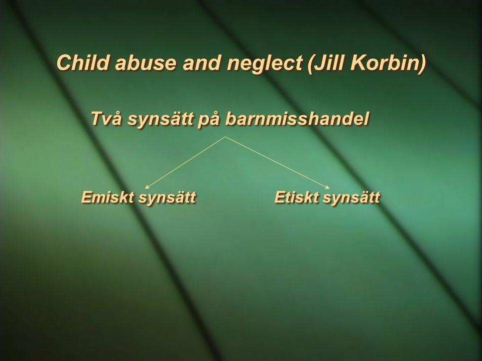 Child abuse and neglect (Jill Korbin) Två synsätt på barnmisshandel Emiskt synsätt Etiskt synsätt Två synsätt på barnmisshandel Emiskt synsätt Etiskt