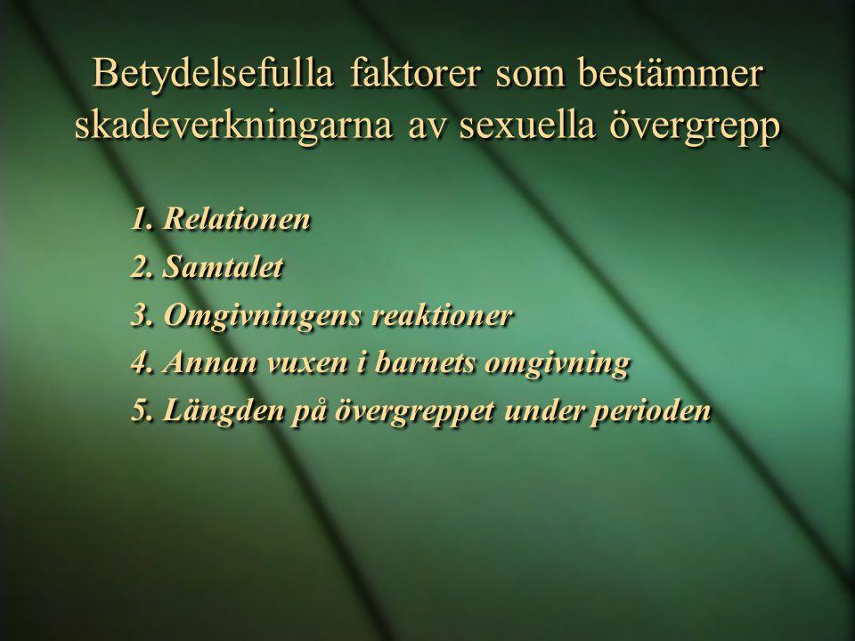 Betydelsefulla faktorer som bestämmer skadeverkningarna av sexuella övergrepp 1. Relationen 2. Samtalet 3. Omgivningens reaktioner 4. Annan vuxen i ba
