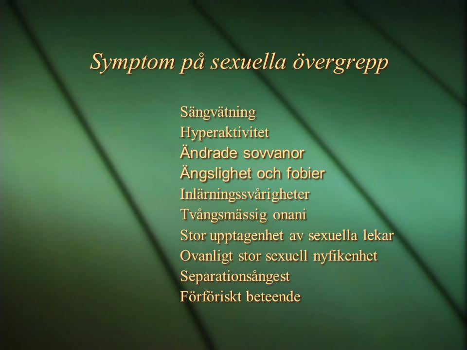Symptom på sexuella övergrepp Sängvätning Hyperaktivitet Ändrade sovvanor Ängslighet och fobier Inlärningssvårigheter Tvångsmässig onani Stor upptagen