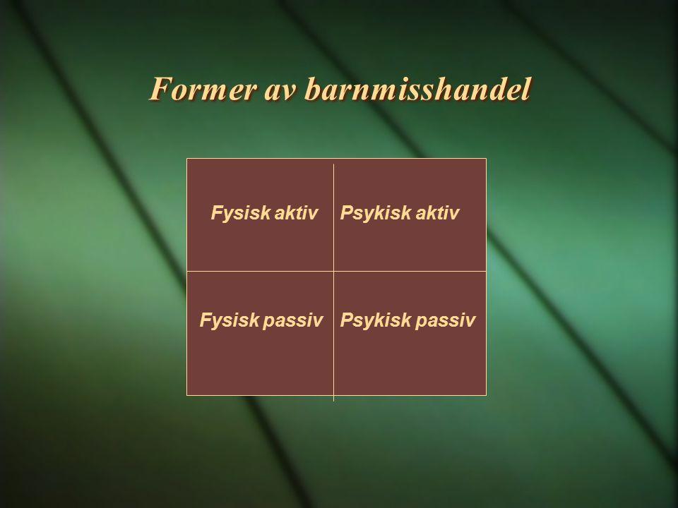 Former av barnmisshandel Fysisk aktiv Fysisk passiv Psykisk aktiv Psykisk passiv