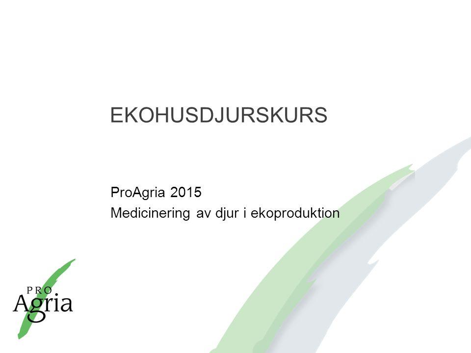 EKOHUSDJURSKURS ProAgria 2015 Medicinering av djur i ekoproduktion