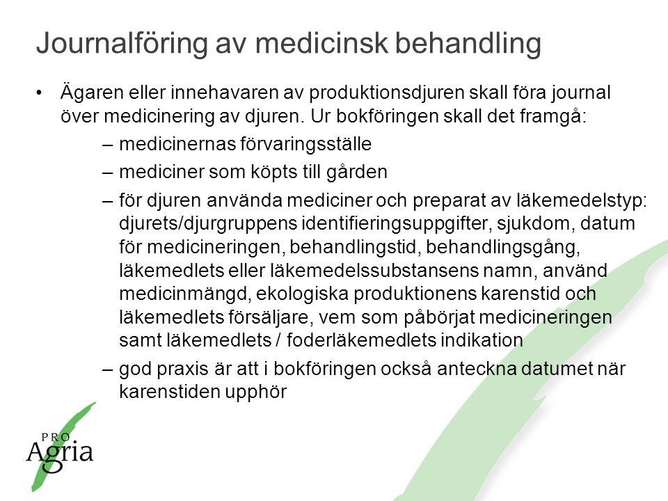Journalföring av medicinsk behandling Ägaren eller innehavaren av produktionsdjuren skall föra journal över medicinering av djuren. Ur bokföringen ska