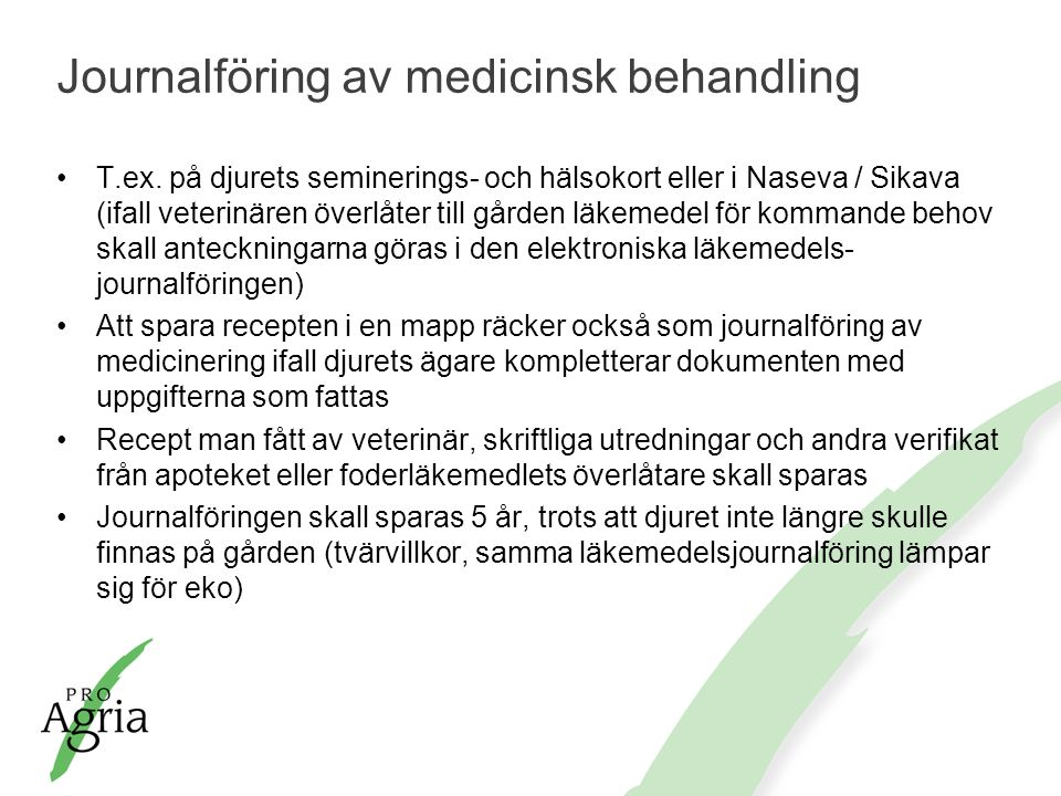 Journalföring av medicinsk behandling T.ex. på djurets seminerings- och hälsokort eller i Naseva / Sikava (ifall veterinären överlåter till gården läk