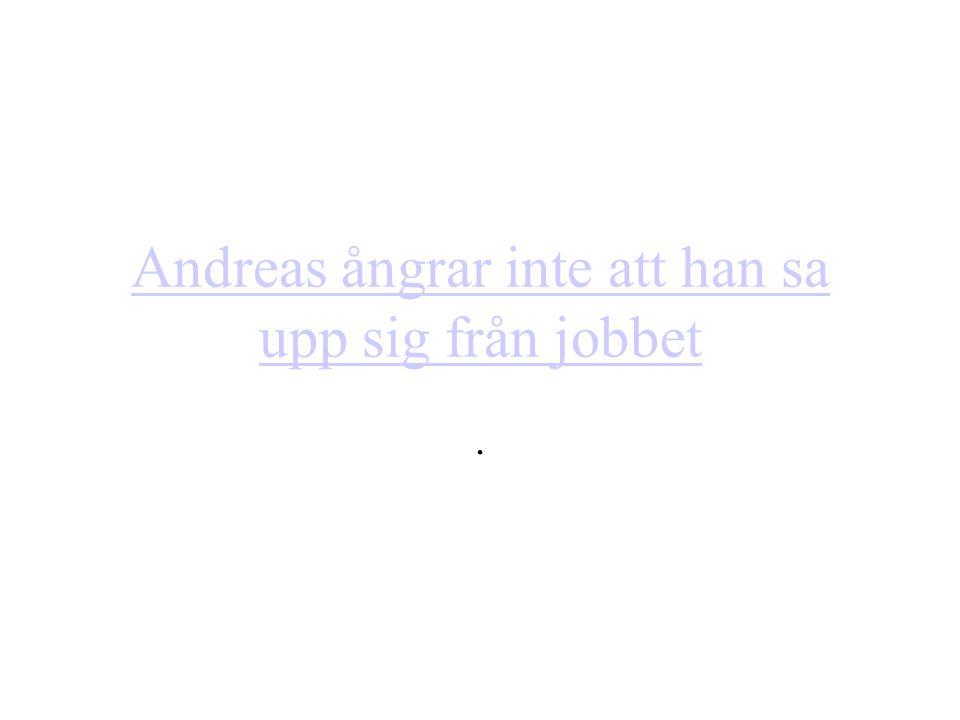 Andreas ångrar inte att han sa upp sig från jobbet.