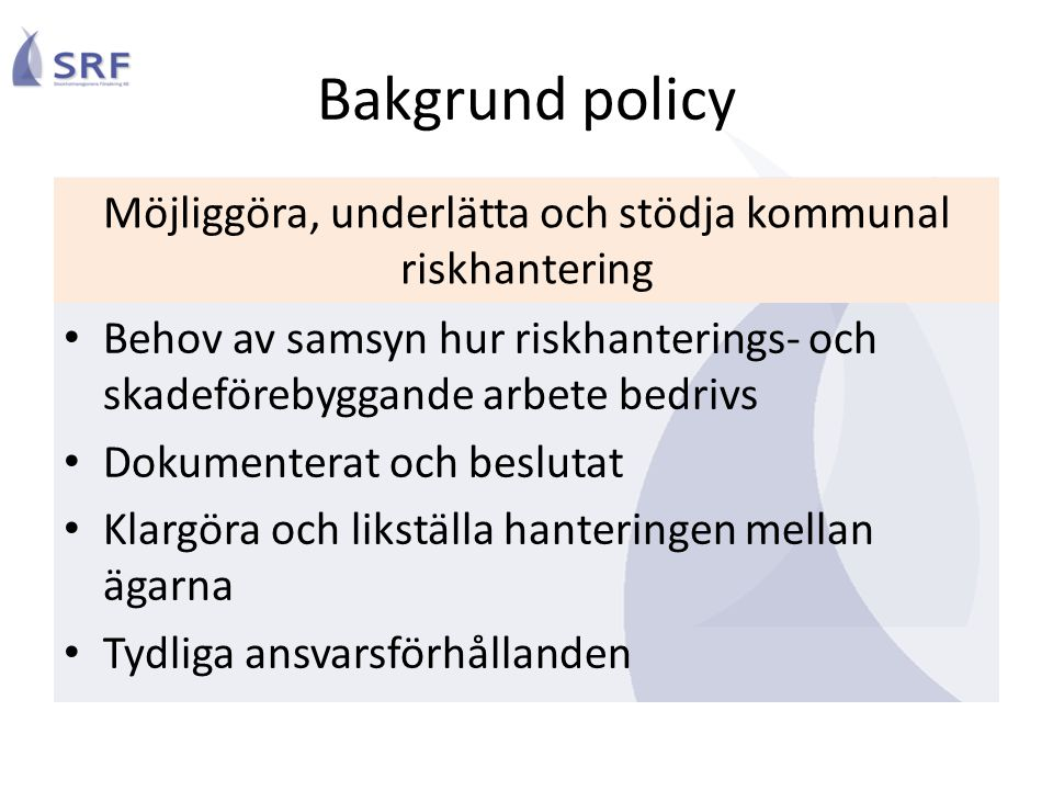 Bakgrund policy Behov av samsyn hur riskhanterings- och skadeförebyggande arbete bedrivs Dokumenterat och beslutat Klargöra och likställa hanteringen