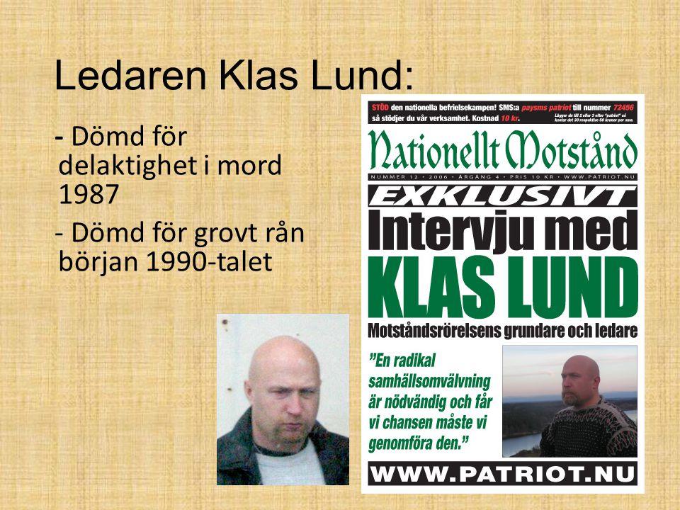- Dömd för delaktighet i mord 1987 - Dömd för grovt rån början 1990-talet Ledaren Klas Lund: