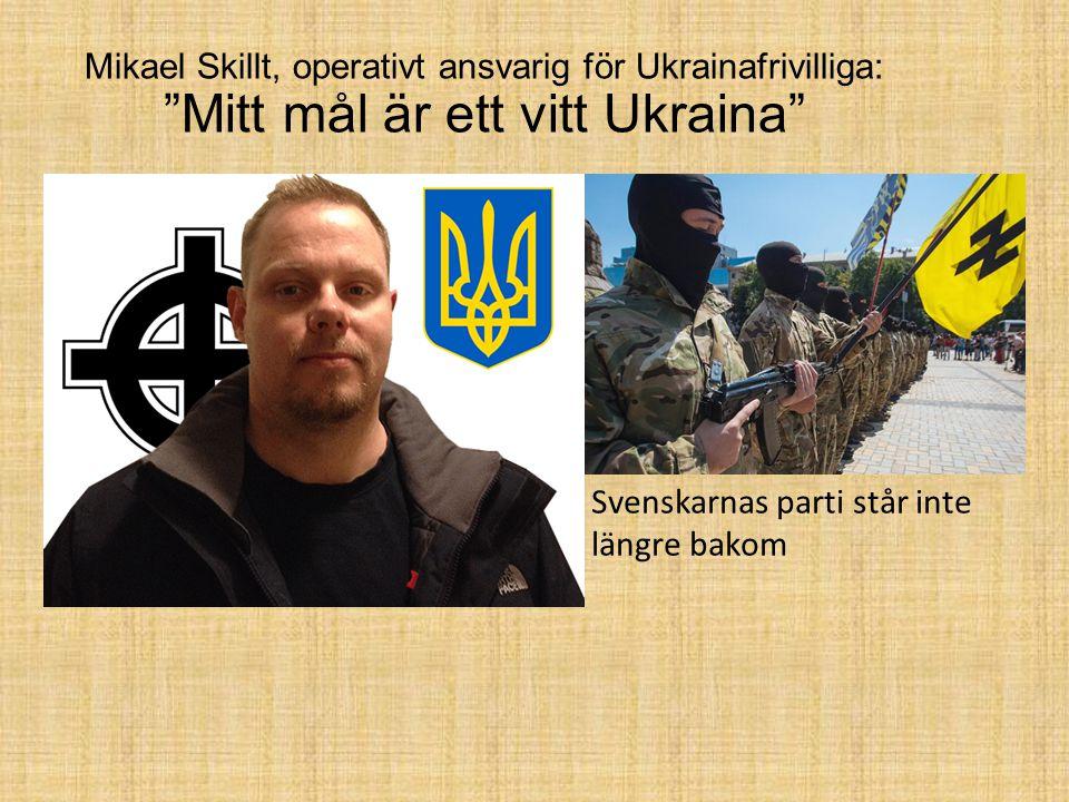 """Mikael Skillt, operativt ansvarig för Ukrainafrivilliga: """"Mitt mål är ett vitt Ukraina"""" Svenskarnas parti står inte längre bakom"""