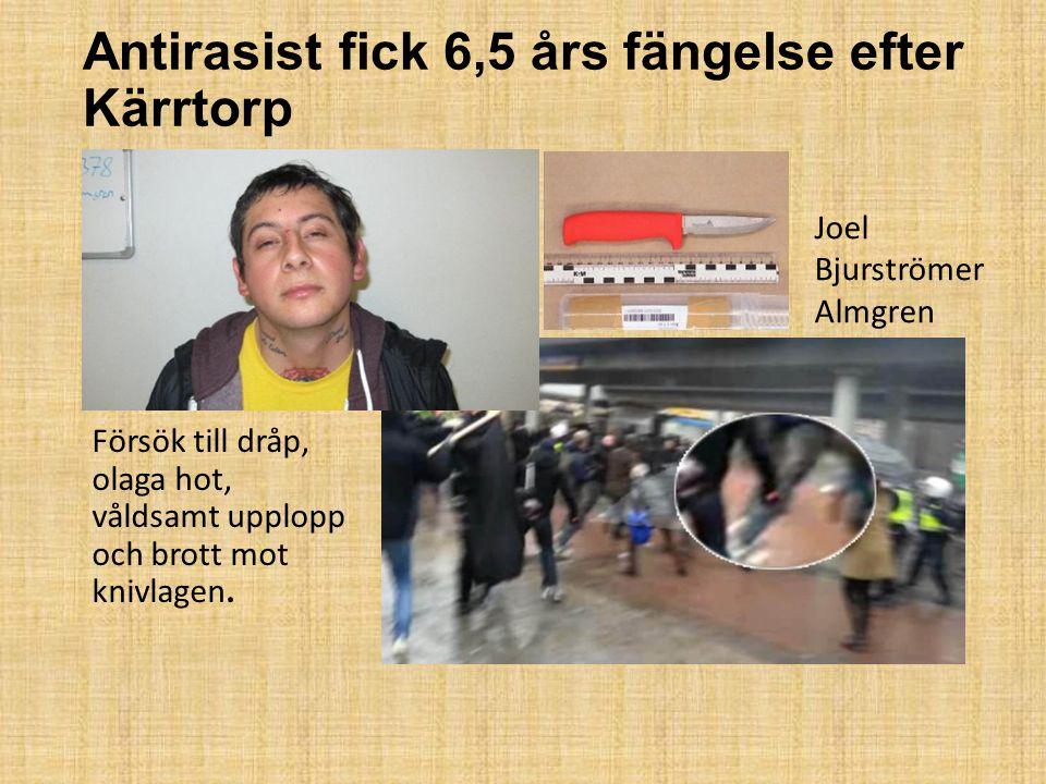 Antirasist fick 6,5 års fängelse efter Kärrtorp Försök till dråp, olaga hot, våldsamt upplopp och brott mot knivlagen. Joel Bjurströmer Almgren