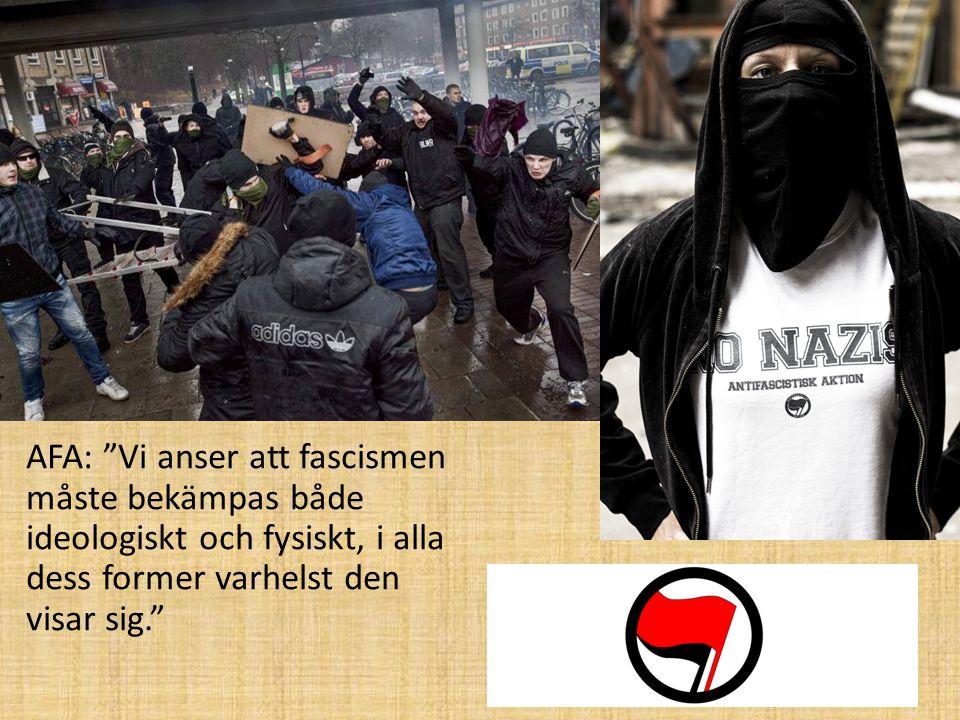"""AFA: """"Vi anser att fascismen måste bekämpas både ideologiskt och fysiskt, i alla dess former varhelst den visar sig."""""""