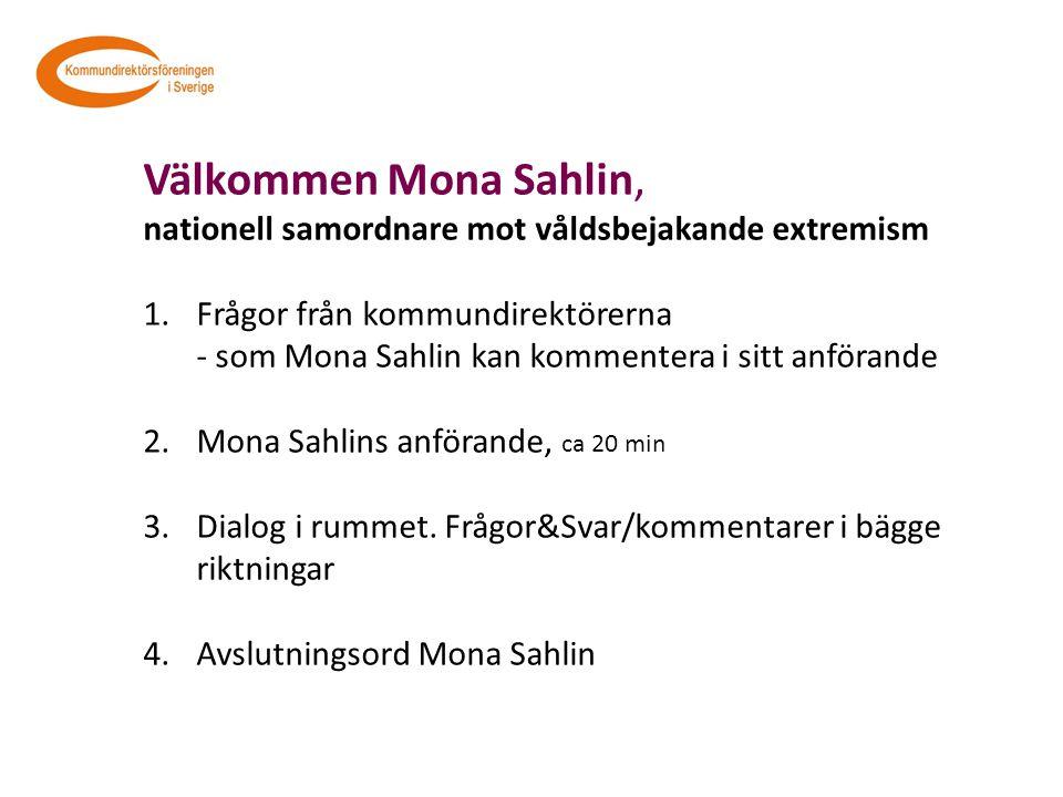 Välkommen Mona Sahlin, nationell samordnare mot våldsbejakande extremism 1.Frågor från kommundirektörerna - som Mona Sahlin kan kommentera i sitt anfö