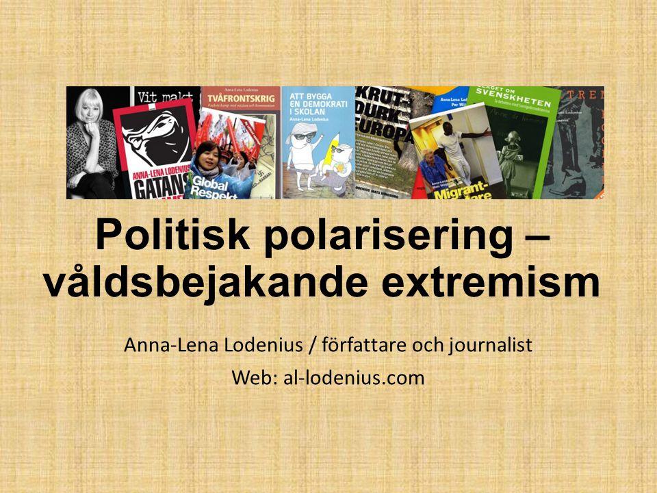 Politisk polarisering – våldsbejakande extremism Anna-Lena Lodenius / författare och journalist Web: al-lodenius.com