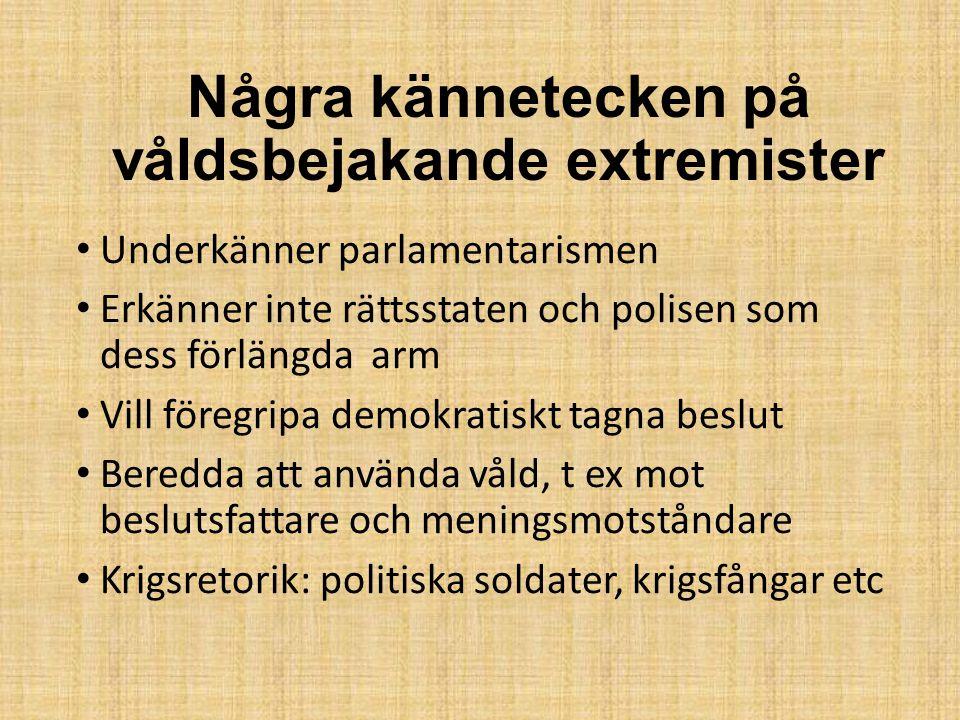 Några kännetecken på våldsbejakande extremister Underkänner parlamentarismen Erkänner inte rättsstaten och polisen som dess förlängda arm Vill föregri